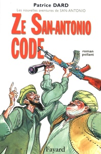 Patrice Dard - Les nouvelles aventures de San-Antonio  : Ze San-Antonio Code - Roman poilant.