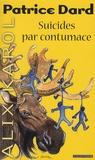 Patrice Dard - Suicides par contumace.