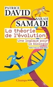 Patrice David et Sarah Samadi - La théorie de l'évolution - Une logique pour la biologie.