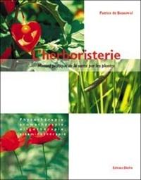 Patrice de Bonneval - L'herboristerie - Manuel pratique de la santé par les plantes pour l'homme et l'animal, Phytothérapie, aromathérapie, oligothérapie, vitaminothérapie.