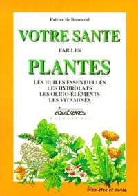 Patrice de Bonneval - Votre santé par les plantes - Les huiles essentielles, les hydrolats, les oligo-éléments, les vitamines.