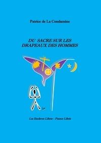 Patrice de La Condamine - Du sacré sur les drapeaux des hommes.