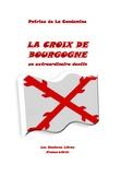 Patrice de La Condamine - La croix de Bourgogne - Un extraordinaire destin.