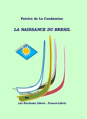 Patrice de La Condamine - La naissance du Brésil.