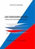 Patrice de La Condamine - Les couleurs russes - Histoire d'une représentation chromatique.