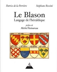 Patrice de La Perrière et Stéphane Rossini - Le blason - Langage de l'héraldique.