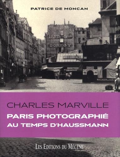 Patrice de Moncan et Clémence Maillard - Charles Marville - Paris photographié au temps d'Haussmann.