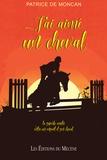 Patrice de Moncan - J'ai aimé un cheval.