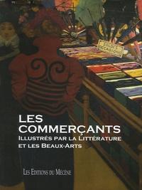 Patrice de Moncan et Guillaume Marbot - Les commerçants - Illustrés par la Littérature et les Beaux-Arts.