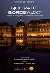 Patrice de Moncan - Que vaut Bordeaux ? - Histoire et analyse de la propriété immobilière.