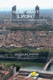 Patrice de Moncan - Que vaut Lyon ?.