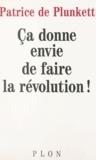Patrice de Plunkett - Ça donne envie de faire la révolution !.