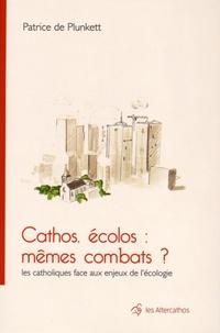 Patrice de Plunkett - Cathos, écolos : mêmes combats ? - Les catholiques face aux enjeux de l'écologie.