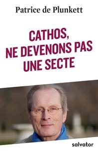 Patrice de Plunkett - Cathos, ne devenons pas une secte.