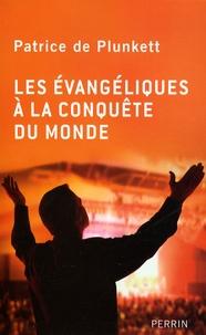 Patrice de Plunkett - Les évangéliques à la conquête du monde - Enquête.