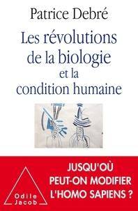 Patrice Debré - Les révolutions de la biologie et la condition humaine.