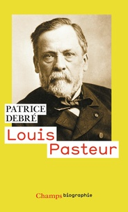 Patrice Debré - Louis Pasteur.