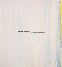 Patrice Debré et Sophie Join-Lambert - Olivier Debré - L'abstraction fervente.