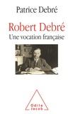 Patrice Debré - Robert Debré, une vocation française.