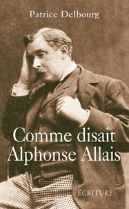 Patrice Delbourg - Comme disait Alphonse Allais.