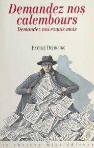 Patrice Delbourg et Selçuk Demirel - Demandez nos calembours. Demandez nos exquis mots.