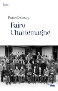 Patrice Delbourg - Faire Charlemagne.