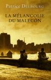 Patrice Delbourg - La mélancolie du Malecon.