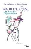 Patrice Delbourg et Gérard Pussey - Maux d'excuse - Les mots de l'hypocondrie.