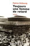 Patrice Delbourg - Toujours une femme de retard.