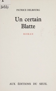 Patrice Delbourg - Un Certain Blatte.