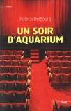 Patrice Delbourg - Un soir d'aquarium.