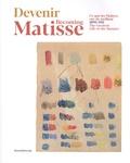 Patrice Deparpe - Devenir Matisse... - Ce que les maîtres ont de meilleur (1890-1911).