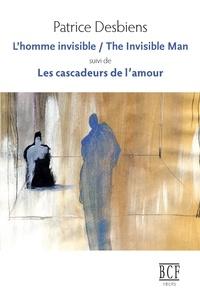 Patrice Desbiens - L'homme invisible / The Invisible Man suivi de Les cascadeurs de l'amour.