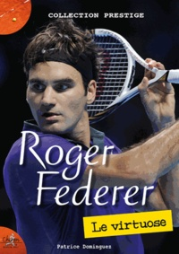 Patrice Dominguez - Roger Federer - Le virtuose.