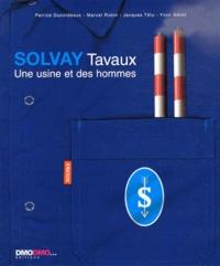 Patrice Ducordeaux et Marcel Robin - Solvay Tavaux - Une usine et des hommes.