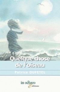 Patrice Dufétel - Quelque chose de l'oiseau.