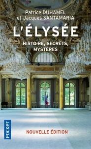 Patrice Duhamel et Jacques Santamaria - L'Elysée, histoire, secrets, mystères - Nouvelle édition.