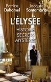 Patrice Duhamel et Jacques Santamaria - L'Elysée - Histoire, secrets, mystères.
