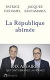 Patrice Duhamel et Jacques Santamaria - La République abîmée.