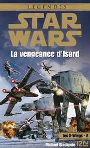 Patrice Duvic et Jacques Goimard - Star Wars  : Star Wars - Les X-Wings - tome 8 : La vengeance d'Isard.