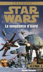 Patrice Duvic et Jacques Goimard - Star Wars  : Star Wars - Les X-Wings - tome 8 : La vengeance d'Isard.