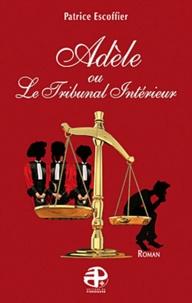 Patrice Escoffier - Adèle ou le Tribunal intérieur.