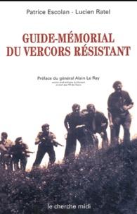 Patrice Escolan et Lucien Ratel - Guide-mémorial du Vercors résistant - Drôme-Isère 1940-1944.