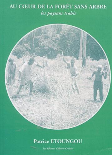 Patrice Etoungou - Au coeur de la forêt sans arbre. - Les paysans trahis, Cameroun.