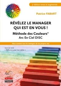 Patrice Fabart - Révélez le manager qui est en vous ! - Méthode des couleurs Arc-en-ciel DISC.