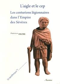 Laigle et le cep - Les centurions légionnaires dans lEmpire des Sévères, 2 volumes.pdf