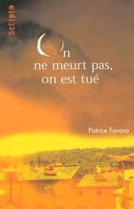Patrice Favaro - On ne meurt pas, on est tué.