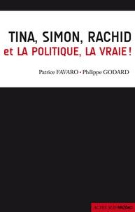 Patrice Favaro et Philippe Godard - Tina, Simon, Rachid et la politique, la vraie !.