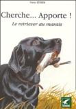 Patrice Février - Cherche... Apporte ! - Le retriever au marais.