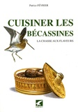 Patrice Février - Cuisiner les bécassines - La chasse aux flaveurs.